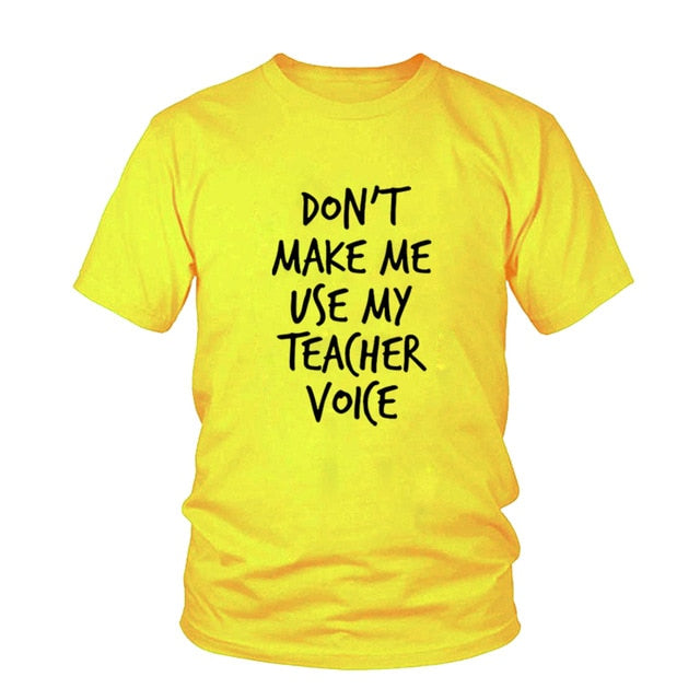 don't make me use my teacher voice Print Women Tshirt Cotton Funny t Shirt For Lady Girl Hipster Tumblr femme Top Tee Drop Ship
