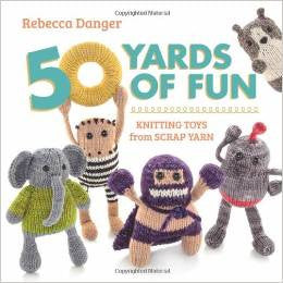 Fifty Yards of Fun: Knitting Toys from Scrap Yarn | Rebecca Danger