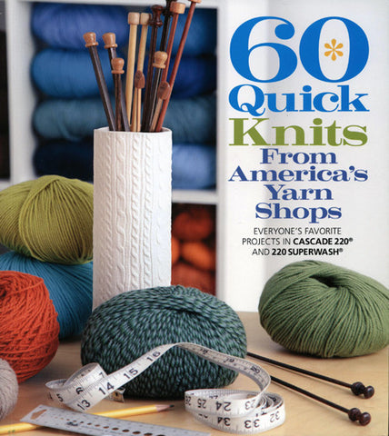60 Quick Knits from America's Yarn Shops | Cascade