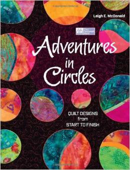 Adventures in Circles: Quilt Designs from Start to Finish | Leigh E. McDonald