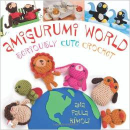 Amigurumi World: Seriously Cute Crochet | Ana Paula Rimoli