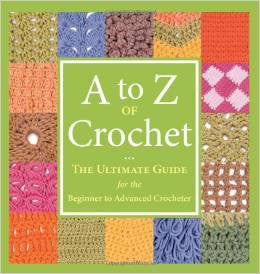 A - Z of Crochet: The Ultimate Guide for the Beginner to Advanced Crocheter | Martingale Press
