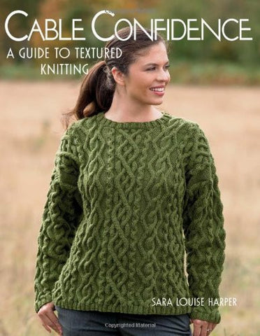 Cable Confidence: A Guide to Textured Knitting | Sara Louise Harper