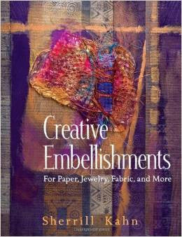 Creative Embellishments: For Paper, Jewelry, Fabric, and More | Sherrill Kahn