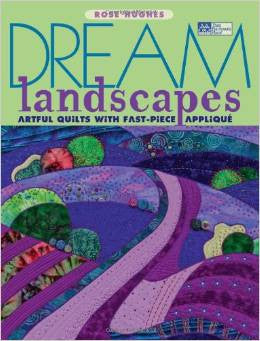 Dream Landscapes: Artful Quilts with Fast-Piece Applique | Rose Hughes