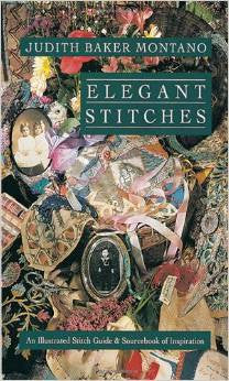 Elegant Stitches: An Illustrated Stitch Guide & Source Book of Inspiration | Judith Baker Montano
