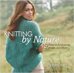 Knitting by Nature: 19 Patterns for Scarves, Wraps and More | Sheryl Thies