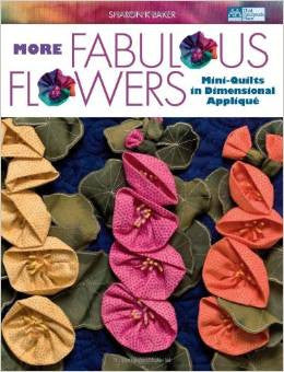 More Fabulous Flowers: Mini Quilts in Dimensional Applique | Sharon Baker