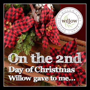 On the 2nd Day of Christmas Willow gave to me..