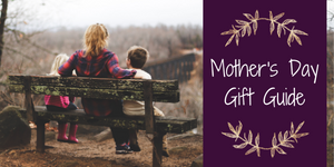 Gifts Galore for Mom - A Mother's Day Gift Buying Guide