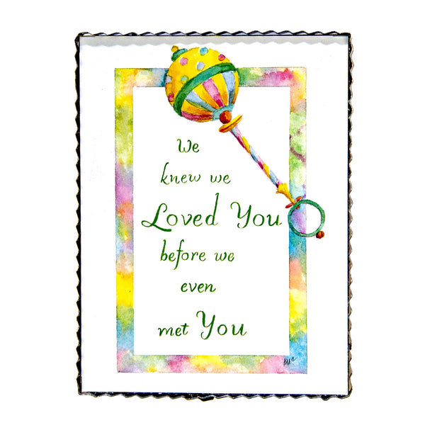 We knew we loved you before we met you - baby rattle print