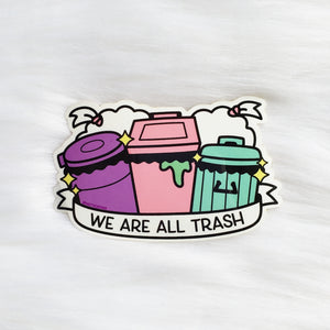 ♡ We are all Trash Sticker ♡