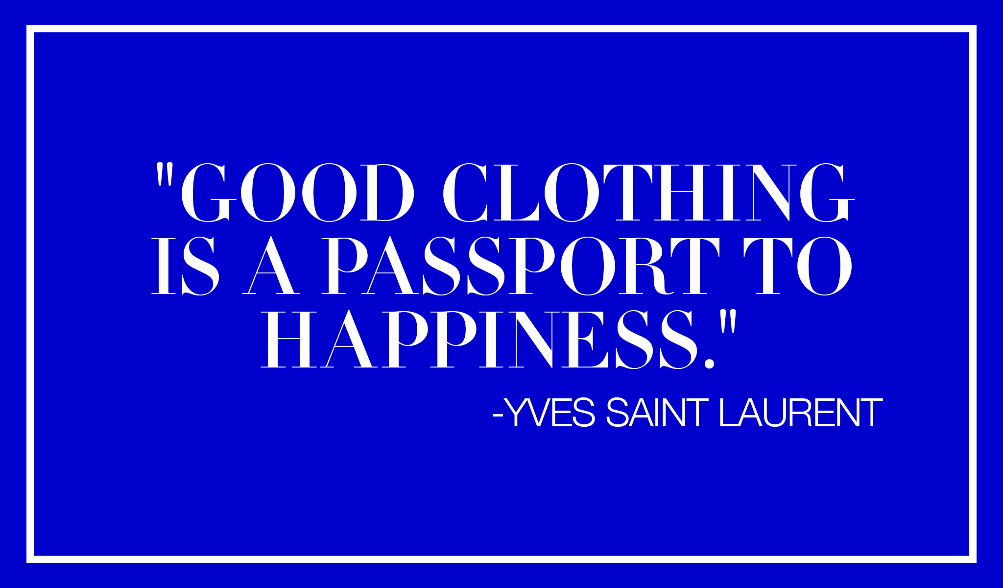 Dress Code Recess Los Angeles Yves Saint Laurent YSL QUOTES passport to happiness