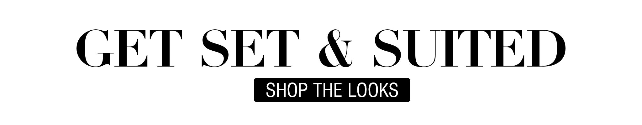 Get Suited -Shop The Looks Button