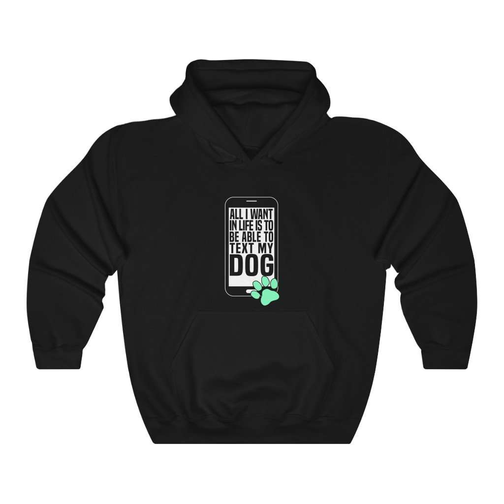 All I Want Is To Text My Dog Hoodie - Rising Vegans