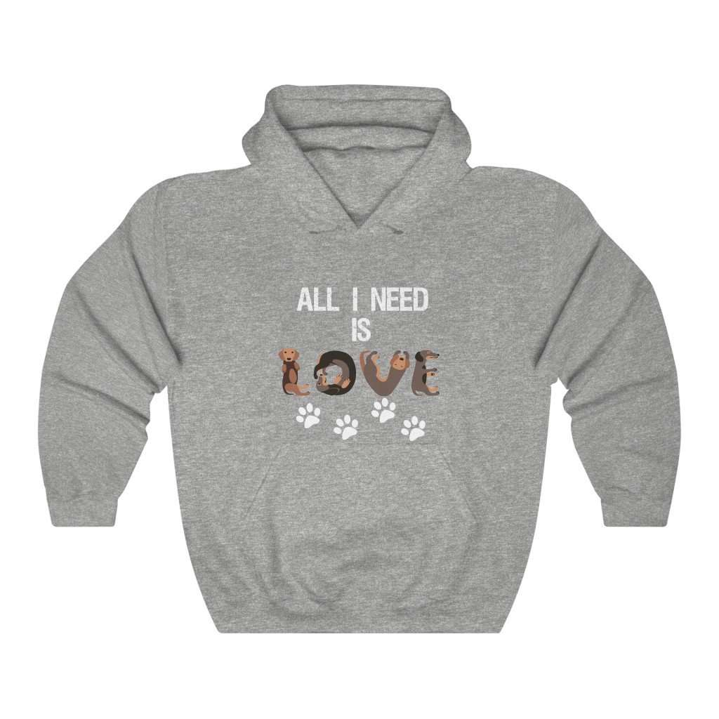 All I Need Is Dog Love Hooded Sweatshirt
