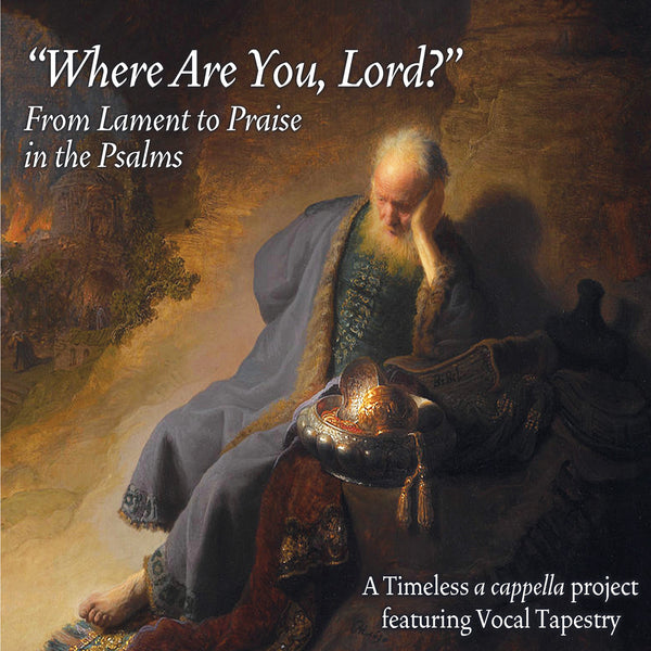 Where Are You, Lord? From Lament to Praise in the Psalms