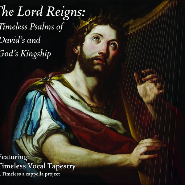 The Lord Reigns: Timeless Psalms of David's and God's Kingship