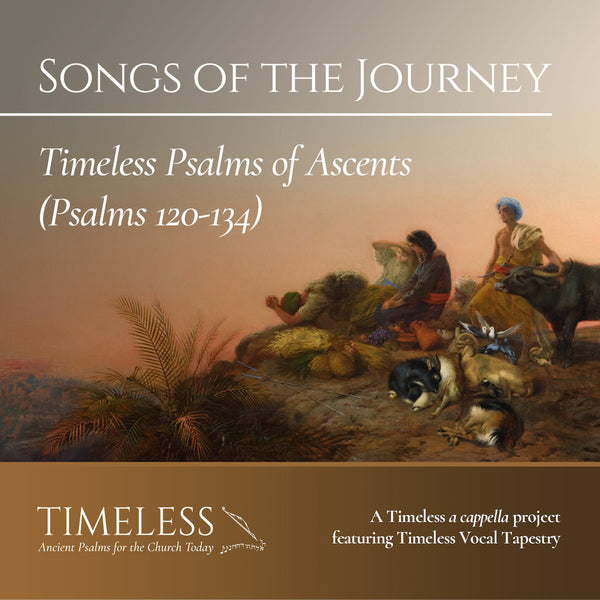 Songs of the Journey: Timeless Psalms of Ascents, Psalms 120-134
