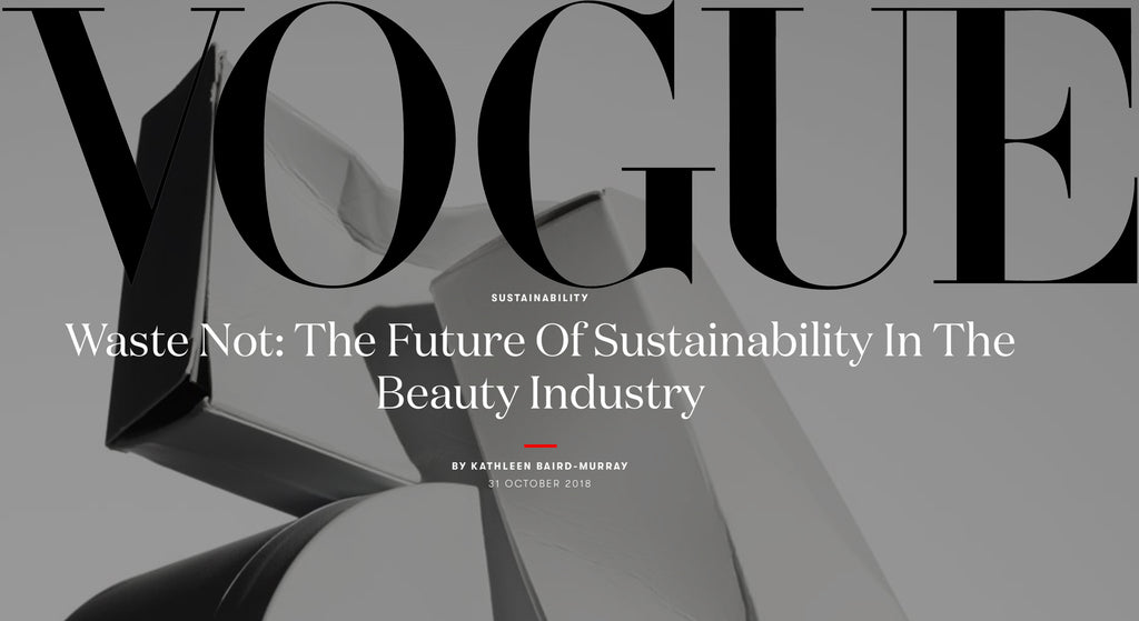 VOGUE: WASTE NOT - THE FUTURE OF SUSTAINABILITY IN THE BEAUTY INDUSTRY