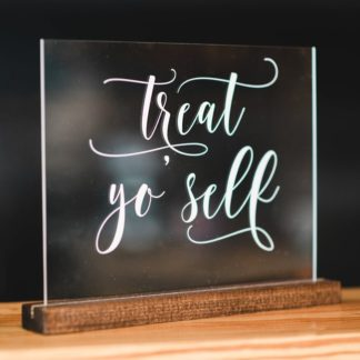 Acrylic Treat Yo Self Sign