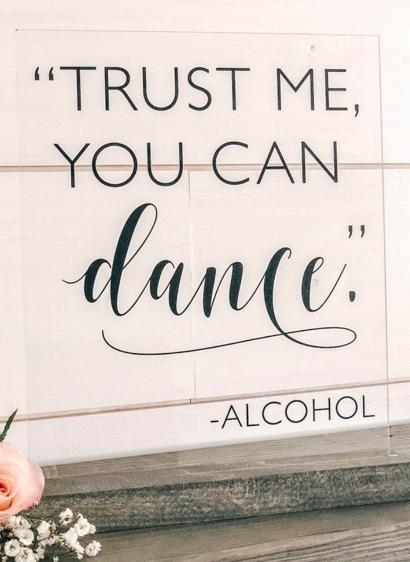 "Acrylic ""Trust Me You Can Dance"" Sign"