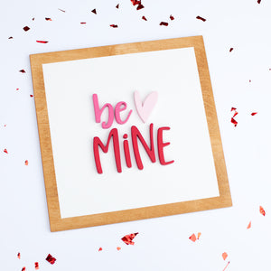 "15"" BE MINE square"