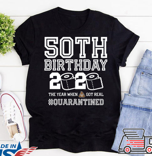 50th Birthday 2020 The Year When Shiit Got Real Quarantine T-Shirt