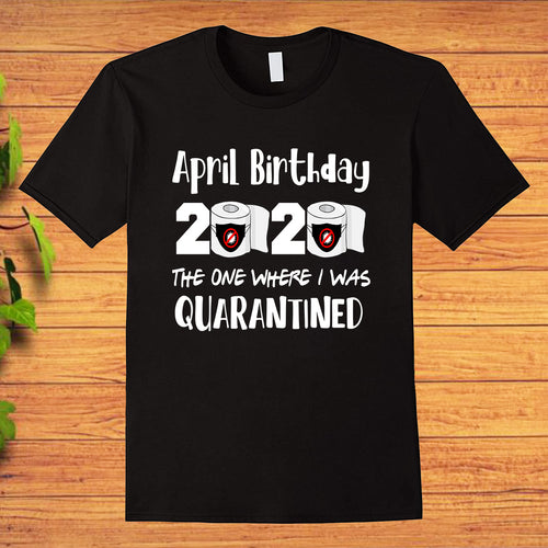 April Birthday 2020 The One Where I Was Quarantined Funny T-Shirt