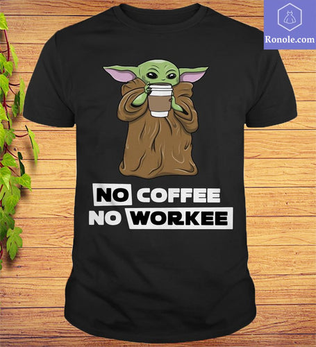 Baby Yoda Starbucks No Coffee No Work Funny Nice Gift T-shirt