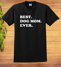 Load image into Gallery viewer, Best Dog Mom Ever Shirt - Awesome Dog T-Shirt
