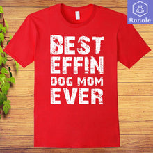 Load image into Gallery viewer, Best Effin Dog Mom Ever Funny Morther's Day T-shirt