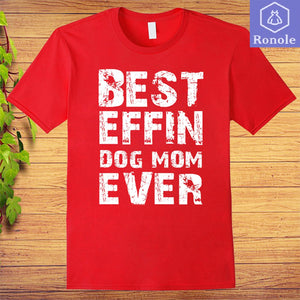 Best Effin Dog Mom Ever Funny Morther's Day T-shirt