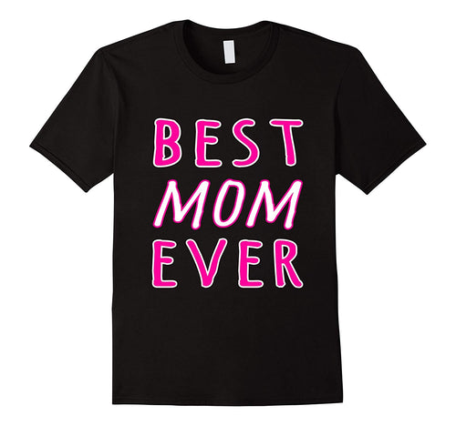 Best Mom Ever T-Shirt Mother Day Gift Shirt Ideas