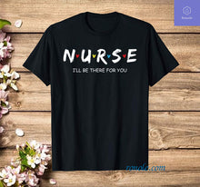 Load image into Gallery viewer, Cute Nurse Shirt I will Be There For You Gift T Shirt