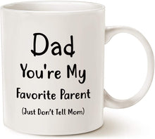 Load image into Gallery viewer, Dad You're My Favorite Parent Just Don't Tell Mom Coffee Mug