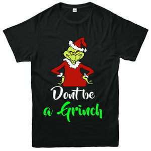 Don't Be a Grinch T-shirt Funny Christmas Fictional Character Adult & Kids gift Tee Top