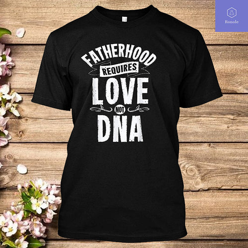 Fatherhood Requires Love Not DNA Step Dad Fathers Day