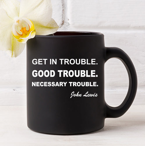 Get in Trouble Good Trouble Necessary Trouble John Lewis Coffee Mug