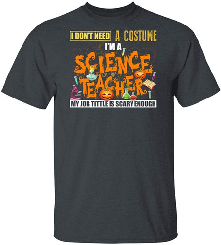 I Don't Need A Costume I'm A Science Teacher T shirt