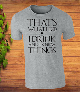 That's What I do I Drink and I Know Things Game of Thrones Inspired T-Shirt