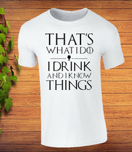 Load image into Gallery viewer, That's What I do I Drink and I Know Things Game of Thrones Inspired T-Shirt