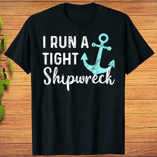 I Run A Tight Shipwreck Dad Mom Wife Funny Gift T-Shirt