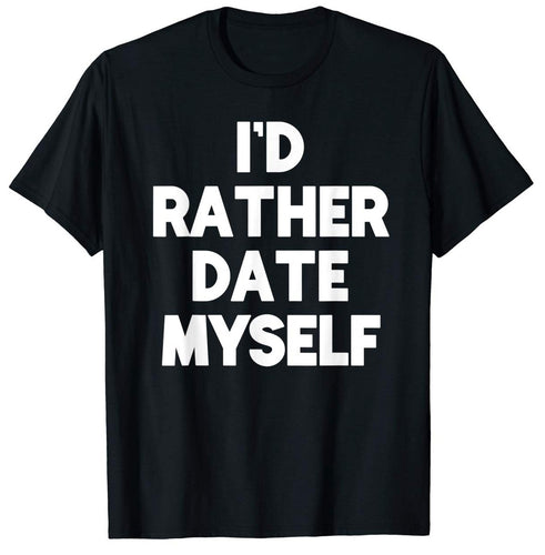 I'd Rather Date Myself Anti Valentine's T-shirt