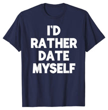 Load image into Gallery viewer, I'd Rather Date Myself Anti Valentine's T-shirt