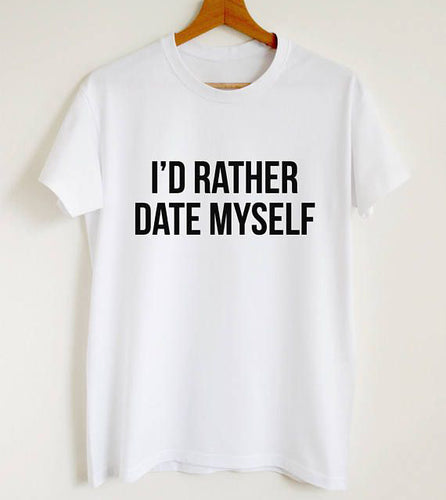 I'd Rather Date Myself T-shirt, Anti Valentines Day Shirt