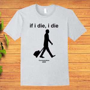 If i Die, i Die Coronacation 2020 T-Shirt