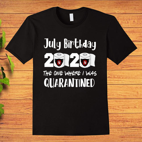 July Birthday 2020 The One Where I Was Quarantined Funny T-Shirt