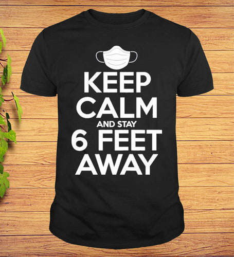 Keep Calm and Stay 6 Feet Away Social Distancing Awareness T-Shirt