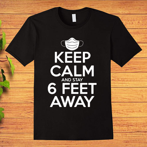 Keep Calm and Stay 6 Feet Away Social Distancing Quarantined T-Shirt